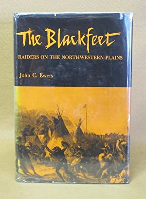 The Blackfeet: Raiders On The Northwestern Plains: Ewers, John C.