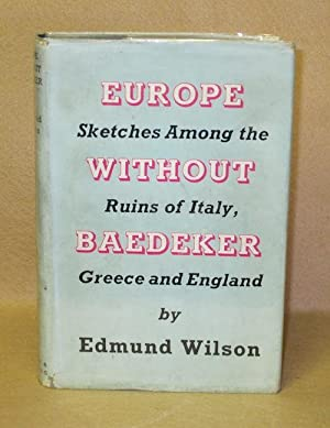 Europe Without Baedeker: Sketches Among the Ruins of Italy, Greece and England: Wilson, Edmund