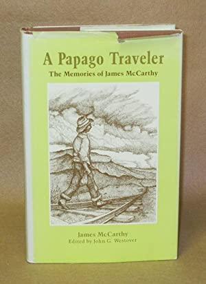 A Papago Traveler: The Memories of James McCarthy: McCarthy, James