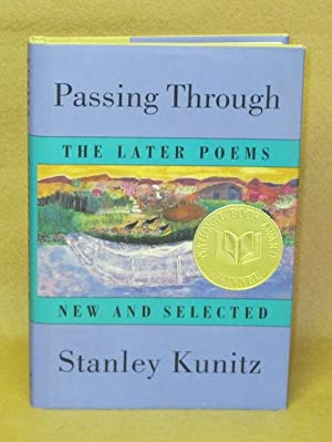 Passing Through: The Later Poems. New and Selected: Kunitz, Stanley
