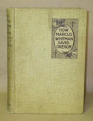 How Marcus Whitman Saved Oregon: Nixon, Oliver W.
