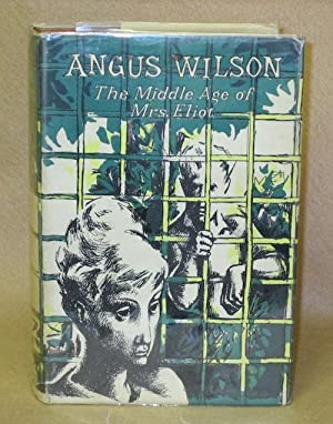 The Middle Age of Mrs. Eliot: Wilson, Angus