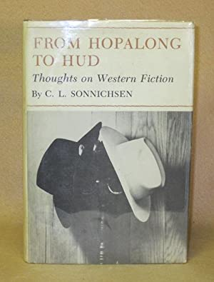 From Hopalong To Hud: Thoughts on Western Fiction: Sonnichsen, C.L.