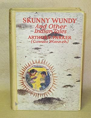 Skunny Wundy And Other Indian Tales: Parker, Arthur C. (Gawaso Wanneh)
