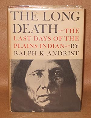 The Long Death: The Last Days of the Plains Indian: Andrist, Ralph K.