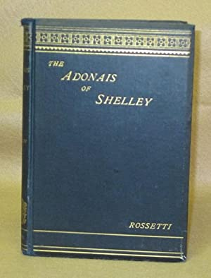 The Adonais Of Shelley: Rossetti, William Michael