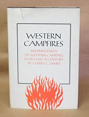 Western Campfires: Reminiscences of Western Camping Over Half A Century: James, Harry C.