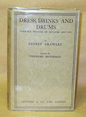 Dress, Drinks and Drums: Further Studies of Savages and Sex: Crawley, Ernest