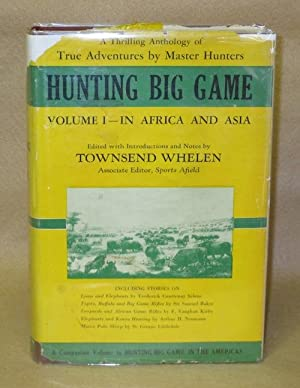 Hunting Big Game: An Anthology of True and Thrilling Adventures: Whelen, Townsend (Editor)