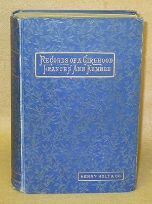 Records Of A Girlhood: Kemble, Frances Ann