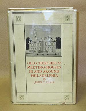 Old Churches and Meeting-Houses In and Around Philadelphia: Faris, John T.