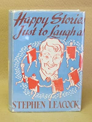 Happy Stories Just To Laugh At: Leacock, Stephen