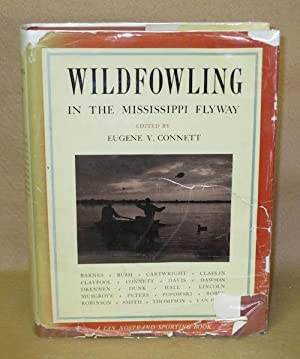 Wildfowling In The Mississippi Flyway: Connett, Eugene V. (Editor)