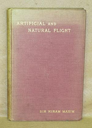 Artificial and Natural Flight: Maxim, Sir Hiram S.