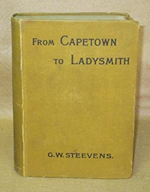 From Capetown To Ladysmith: An Unfinished Record of the South African War: Steevens, G.W.