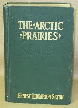 The Arctic Prairies: Seton, Ernest Thompson