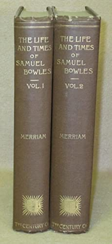 The Life and Times of Samuel Bowles: Merriam, George S.