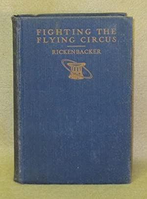 Fighting the Flying Circus: Rickenbacker, Capt. Edward V.