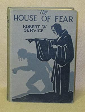 The House of Fear: Service, Robert W.