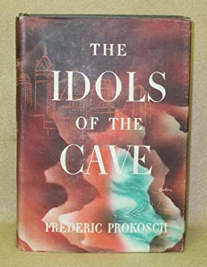 The Idols Of The Cave: Prokosch, Frederic
