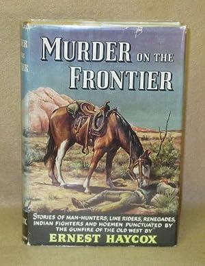 Murder on the Frontier: Haycox, Ernest
