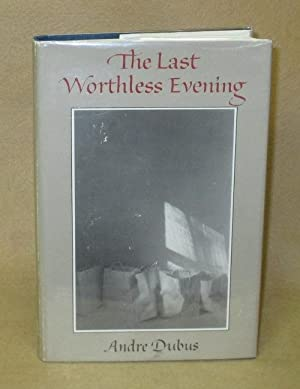 The Last Worthless Evening: Dubus, Andre