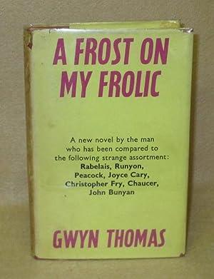 A Frost On My Frolic: Thomas, Gwyn