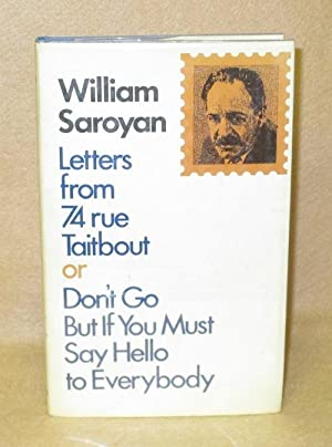 Letters from 74 Rue Taitbout or Don't Go But If You Must Say Hello to Everybody: Saroyan, ...