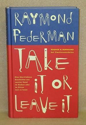 Take It Or Leave It: Federman, Raymond