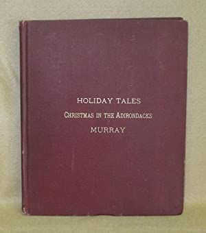 Holiday Tales. Christmas In The Adirondacks: Murray, W.H.H.