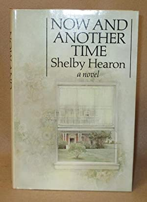Now and Another Time: Hearon, Shelby