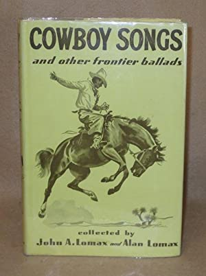 Cowboy Songs and other frontier ballads: Lomax, John A. and Alan Lomax