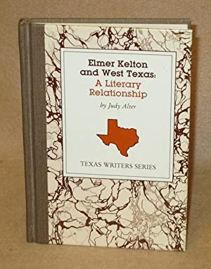 Elmer Kelton and West Texas: A Literary Relationship: Alter, Judy