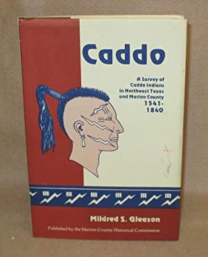 Caddo: A Survey of Caddo Indians in Northeast Texas and Marion County 1541-1840: Gleason, Mildred S...