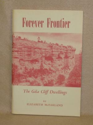 Forever Frontier: The Gila Cliff Dwellings: McFarland, Elizabeth