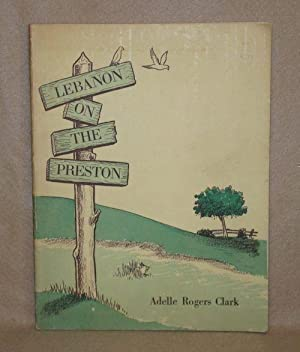 Lebanon On The Preston: A Casual Biography of a Blackland Village: Clark, Adelle Rogers