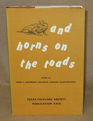And Horns on the Toads: Boatright, Mody C.; Hudson, Wilson M ; Maxwell, Allen