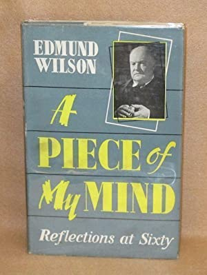 A Piece of My Mind: Reflections at Sixty: Wilson, Edmund