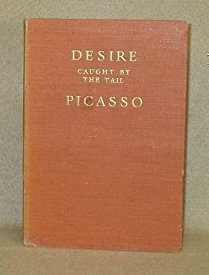 Desire Caught By The Tail: Picasso, Pablo