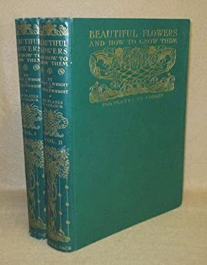 Beautiful Flowers And How To Grow Them: Wright, Horace J. and Walter P. Wright