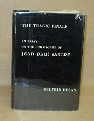 The Tragic Finale: An Essay On The Philosophy of Jean-Paul Sartre: Desan, Wilfrid