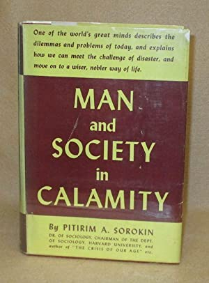 Man and Society in Calamity: Sorokin, Pitirim A.