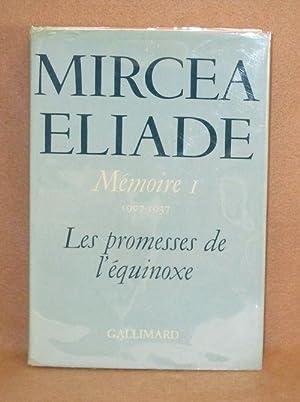 Mémoire I 1907-1937. Les promesses de l'équinoxe: Eliade, Mircea