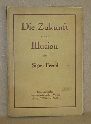 Die Zukunft einer Illusion: Freud, Sigm