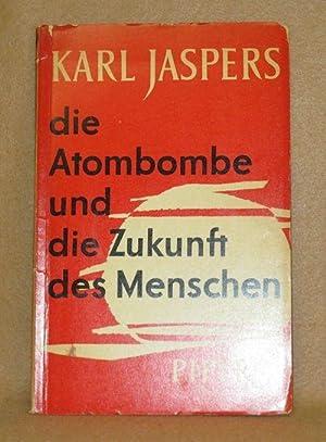 Die Atombombe und die Zukunft des Menschen: Jaspers, Karl