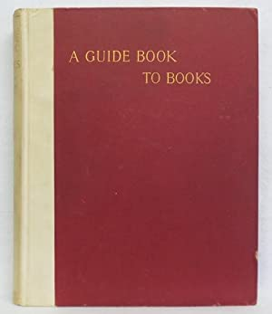 A Guide Book to Books: Sargent, E.B. and Bernhard Whishaw (Editors)