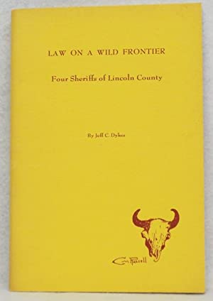 Law On A Wild Frontier: Four Sheriffs of Lincoln County: Dykes, Jeff C.