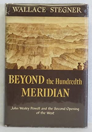 Beyond the Hundredth Meridian: John Wesley Powell and the Second Opening of the West: Stegner, ...