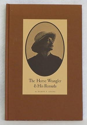 The Horse Wrangler & His Remuda: Adams, Ramon F.