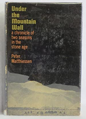 Under the Mountain Wall: A Chronicle of Two Seasons in the Stone Age: Matthiessen, Peter